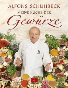 Meine Küche der Gewürze von Alfons Schuhbeck