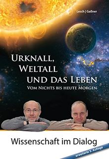 Urknall, Weltall und das Leben: Vom Nichts bis heute Morgen (Wissenschaft im Dialog) - erweiterte Ausgabe