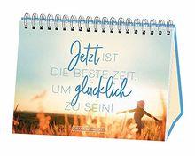 Jetzt ist die beste Zeit, um glücklich zu sein!: Spiralbuch