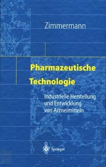 Pharmazeutische Technologie: Industrielle Herstellung und Entwicklung von Arzneimitteln