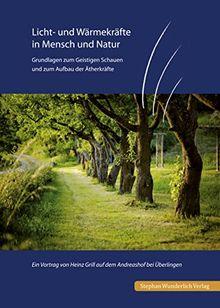 Licht- und Wärmekräfte in Mensch und Natur: Grundlagen zum Geistigen Schauen und zum Aufbau der Ätherkräfte - Ein Vortrag von Heinz Grill auf dem Andreashof in Überlingen