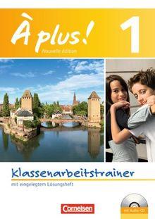 À plus! - Nouvelle édition: Band 1 - Klassenarbeitstrainer mit Lösungen und Audio-CD