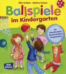 Ballspiele im Kindergarten - Für Koordination, Konzentration, Kooperation