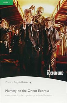 Level 3: Doctor Who: Mummy on the Orient Express (Pearson English Graded Readers)
