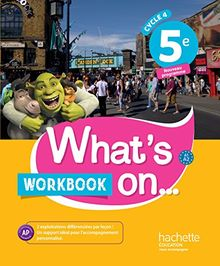 Anglais 5e Cycle 4 What's on... : Workbook