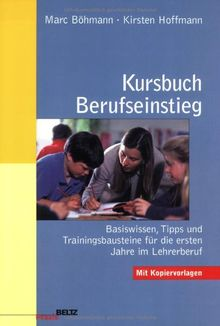 Kursbuch Berufseinstieg: Basiswissen, Tipps und Trainingsbausteine für die ersten Jahre im Lehrerberuf (Beltz Praxis)