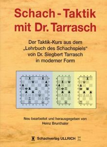 """Schach-Taktik mit Dr. Tarrasch: Der Taktik-Kurs aus dem """"Lehrbuch des Schachspiels"""" von Dr. Siegbert Tarrasch in moderner Form: Der ... von Dr. Siegbert Tarrasch in moderner Form"""