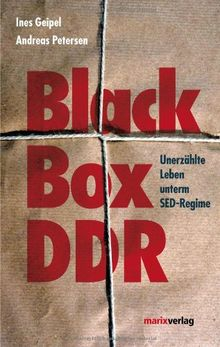 Black Box DDR: Unerzählte Leben unterm SED Regime
