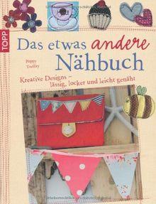 Das etwas andere Nähbuch: Kreative Designs - lässig, locker und leicht genäht