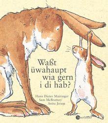 Waßt üwahaupt, wia gern i di hab?: Übertragen in österreichische Umgangssprache von Hans DieterMairinger