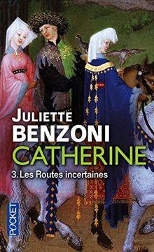 Catherine, Tome 3 : Les Routes incertaines : Catherine des grands chemins ; Catherine et le temps d'aimer