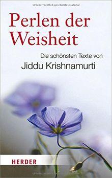 Perlen der Weisheit: Die schönsten Texte von Jiddu Krishnamurti