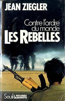 Les Rebelles : Contre l'ordre du monde, mouvements armés de libération nationale du Tiers monde (Hist.Immed)