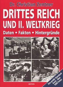 Drittes Reich und II. Weltkrieg. Daten, Fakten, Hintergründe