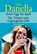 Zwei Tage im April / Die Tränen vom vergangenen Jahr. Zwei Romane in einem Band.