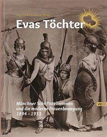 Evas Töchter: Münchner Schriftstellerinnen und die moderne Frauenbewegung 1894-1933