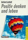 Positiv denken und leben. (Praktische Ratgeber).