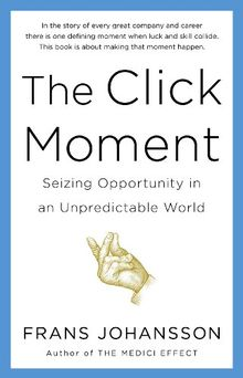 The Click Moment: Seizing Opportunity in an Unpredictable World (English Edition)