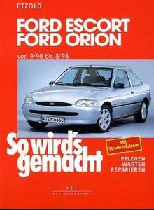 So wird's gemacht. Pflegen - warten - reparieren: Ford Escort/Orion 9/90 bis 8/98: So wird's gemacht - Band 72: Pflegen - warten - reparieren. Ford ... Benziner und Diesel: BD 72