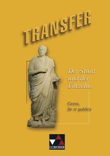 Transfer 15. Der Staat und der Einzelne: Cicero, De re publica