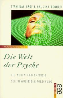 Die Welt der Psyche. Die neuen Erkenntnisse der Bewußtseinsforschung.