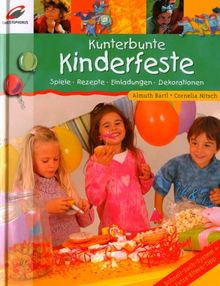 Kunterbunte Kinderfeste: Spiele, Rezepte, Einladungen, Dekorationen