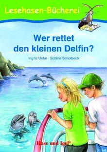 Wer rettet den kleinen Delfin?: Schulausgabe. Klassen: 1, 2
