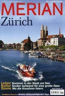 MERIAN Zürich: Leben: Somer in der Stadt am See. Kultur: Großer Aufwand für eine große Oper. Szene: Wo die Kreativen feiern (MERIAN Hefte)