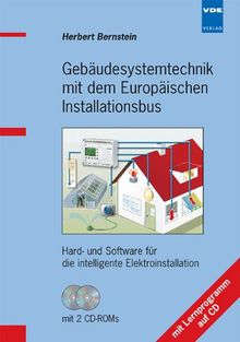 Gebäudesystemtechnik mit dem Europäischen Installationsbus (EIB/KNX): Hard- und Software für die intelligente Elektroinstallation mit Lernprogramm auf CD