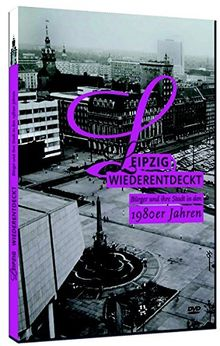 Leipzig Wiederentdeckt: Bürger und Ihre Stadt in den 1980er Jahren