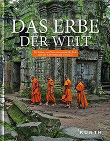Das Erbe der Welt: Die Kultur- und Naturmonumente der Erde nach der Konvention der UNESCO (2016/2017) (KUNTH Das Erbe der Welt)