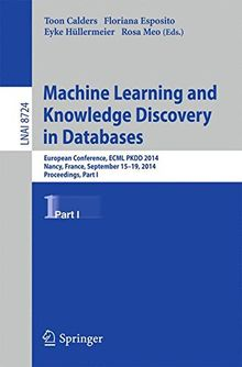 Machine Learning and Knowledge Discovery in Databases: European Conference, ECML PKDD 2014, Nancy, France, September 15-19, 2014. Proceedings, Part I (Lecture Notes in Computer Science)