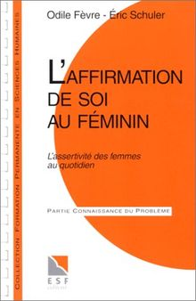 L'affirmation de soi au féminin : L'assertivité des femmes au quotidien, Connaissance du problème, applications pratiques (Formation Perma)
