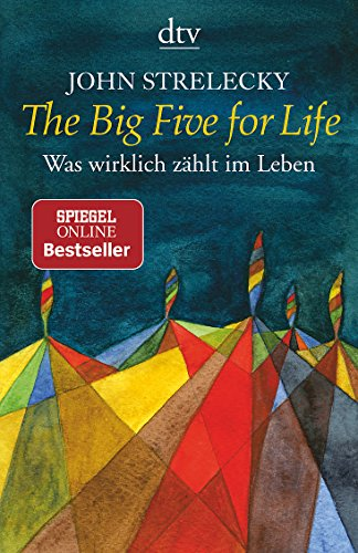 The Big Five for Life: Was wirklich zählt im Leben von John Strelecky