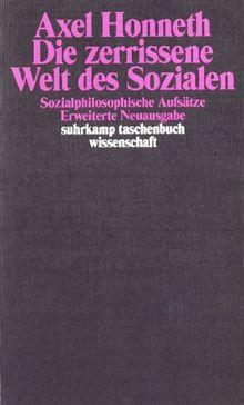 Die zerrissene Welt des Sozialen: Sozialphilosophische Aufsätze (suhrkamp taschenbuch wissenschaft)