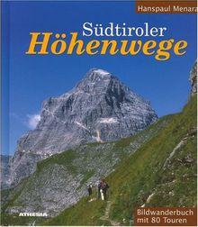 Südtiroler Höhenwege: Ein Bildwanderbuch mit 80 Touren