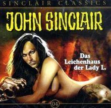 John Sinclair Classics - Folge 4: Das Leichenhaus der Lady L.. Hörspiel.