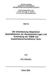 Die Unterdeckung Allgemeiner Geschäftskosten bei Bauablaufstörungen und Anwendung der VOB/B aus baubetriebswirtschaftlicher Sicht (Mitteilungen aus dem Fachgebiet Baubetrieb und Bauwirtschaft)