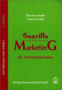 Guerilla Marketing für Unternehmertypen. Auf Abwegen zum Erfolg