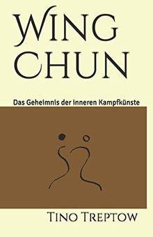 Wing Chun: Das Geheimnis der inneren Kampfkünste