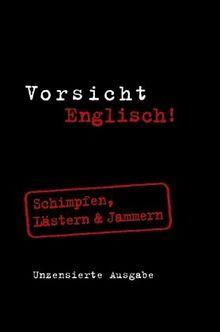 Vorsicht Englisch! Schimpfen, Lästern & Jammern