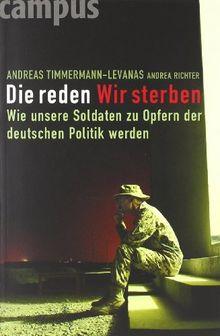 Die reden - Wir sterben: Wie unsere Soldaten zu Opfern der deutschen Politik werden