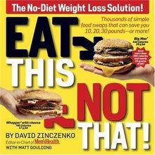 Eat This Not That!: Thousands of Simple Food Swaps That Can Save You 10, 20, 30 Pounds-or More!