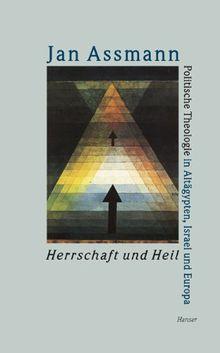 Herrschaft und Heil: Politische Theologie in Ägypten, Israel und Europa: Politische Theologie in Altägypten, Israel und Europa