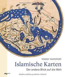 Islamische Karten. Der andere Blick auf die Welt. Was verraten historische Landkarten über Weltgeschichte und Kulturgeschichte? Herausragende kartographische Werke und ihre Schöpfer vom 9. bis 19. Jh.