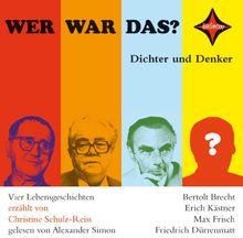 Wer war das? Dichter und Denker -1-: Vier Lebensgeschichten: Bertolt Brecht, Erich Kästner, Max Frisch, Friedrich Dürrenmatt. Sprecher: Alexander Simon, 1 CD, Jewelcase, ca. 70 Min.