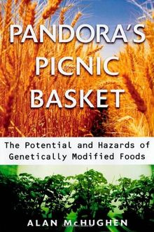 Pandora's Picnic Basket: The Potential Hazards of Genetically, Modified Foods: The Potential and Hazards of Genetically Modified Foods