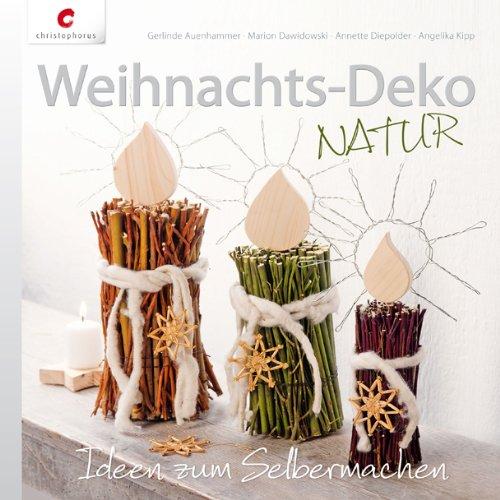 Weihnachts Deko Natur Ideen Zum Selbermachen Von Gerlinde Auenhammer