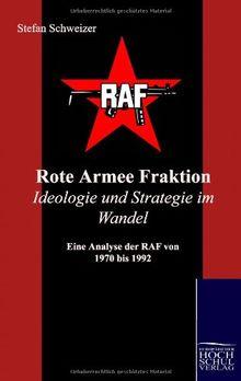 Rote Armee Fraktion Ideologie und Strategie im Wandel: Eine Analyse der RAF von 1970 bis 1992