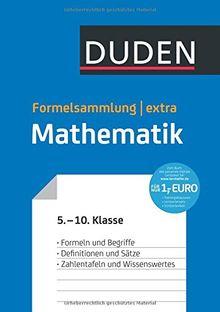 Duden Formelsammlung extra - Mathematik: Formeln und Begriffe - Definitionen und Sätze - Zahlentafeln und Wissenswertes (5. bis 10. Klasse)
